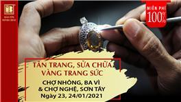 Miễn Phí 100% - Tân Trang, Sửa Chữa Lưu Động Vàng Trang Sức Khu Vực Chợ Nhông - Ba Vì & Chợ Nghệ - Sơn Tây, Hà Nội