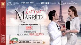 Livestream 'Lets Get Married' Vào 20h30 Ngày 19/04/2021 - Cơ Hội Sở Hữu Phần Quà Hấp Dẫn